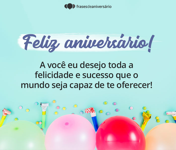 Feliz Aniversário Toda Felicidade e Sucesso para Você
